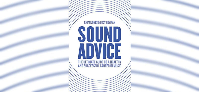 Sound Advice: The Ultimate Guide to a Healthy and Successful Career in Music